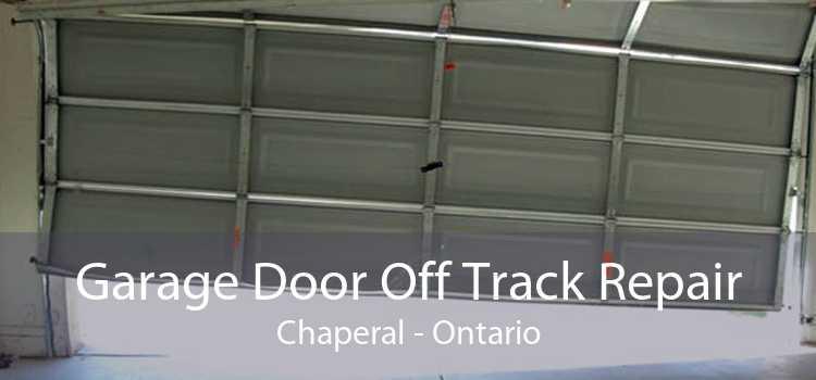 Garage Door Off Track Repair Chaperal - Ontario