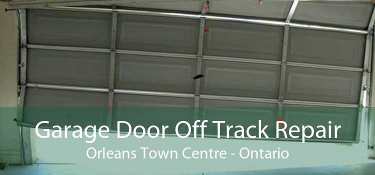 Garage Door Off Track Repair Orleans Town Centre - Ontario