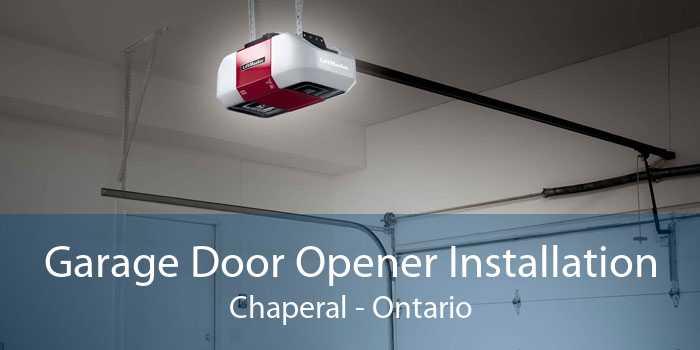 Garage Door Opener Installation Chaperal - Ontario