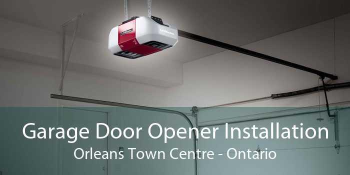 Garage Door Opener Installation Orleans Town Centre - Ontario
