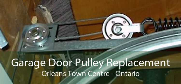 Garage Door Pulley Replacement Orleans Town Centre - Ontario