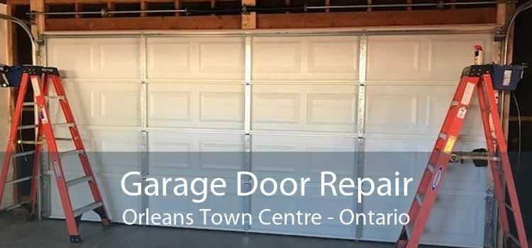 Garage Door Repair Orleans Town Centre - Ontario