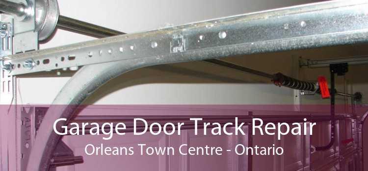 Garage Door Track Repair Orleans Town Centre - Ontario