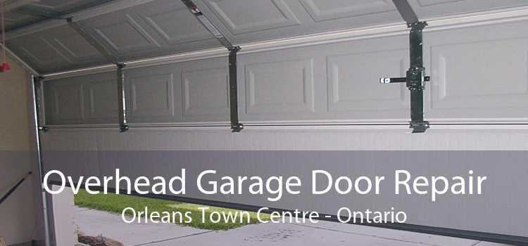 Overhead Garage Door Repair Orleans Town Centre - Ontario