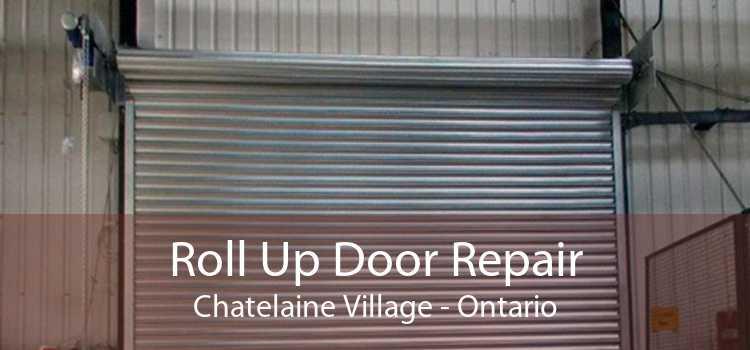 Roll Up Door Repair Chatelaine Village - Ontario