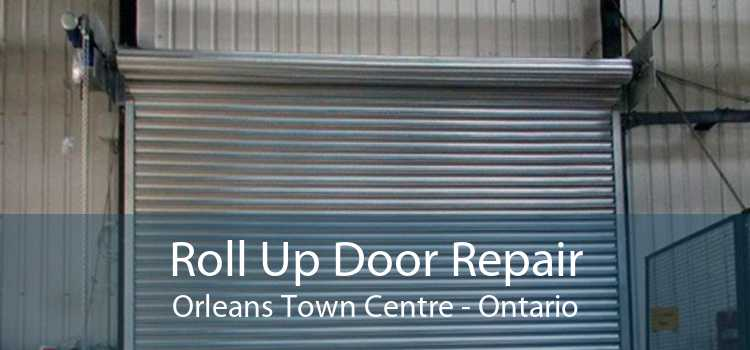 Roll Up Door Repair Orleans Town Centre - Ontario